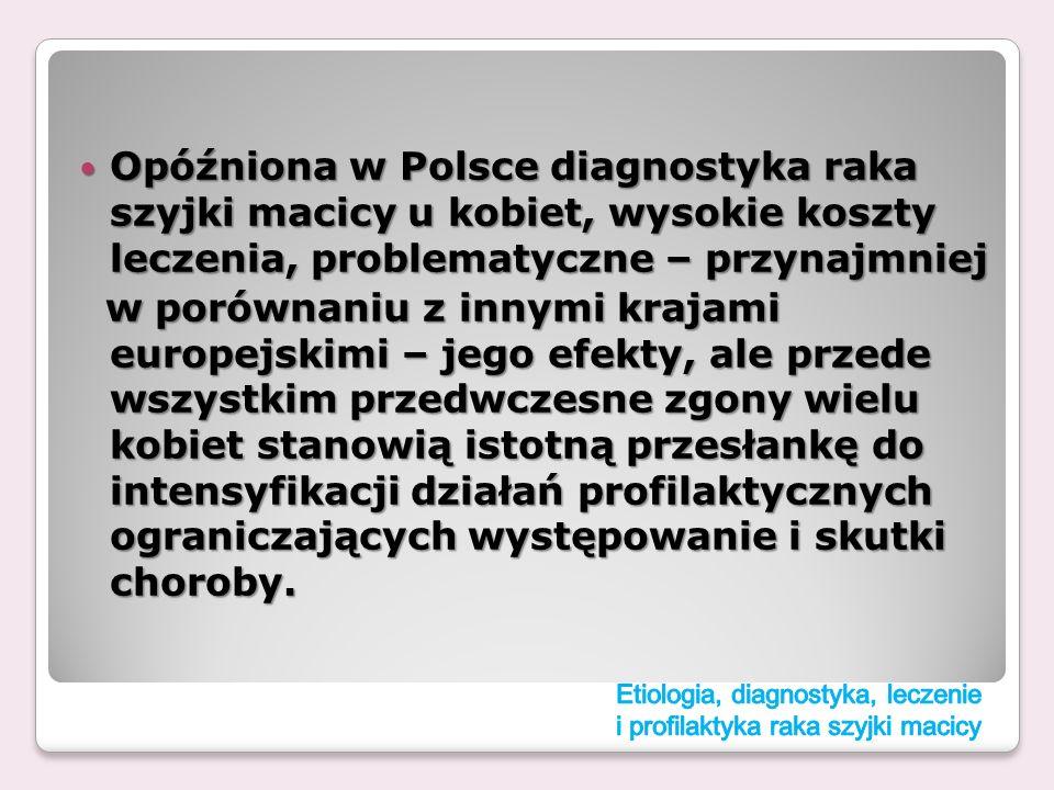 Opóźniona w Polsce diagnostyka raka szyjki macicy u kobiet, wysokie koszty leczenia, problematyczne – przynajmniej Opóźniona w Polsce diagnostyka raka