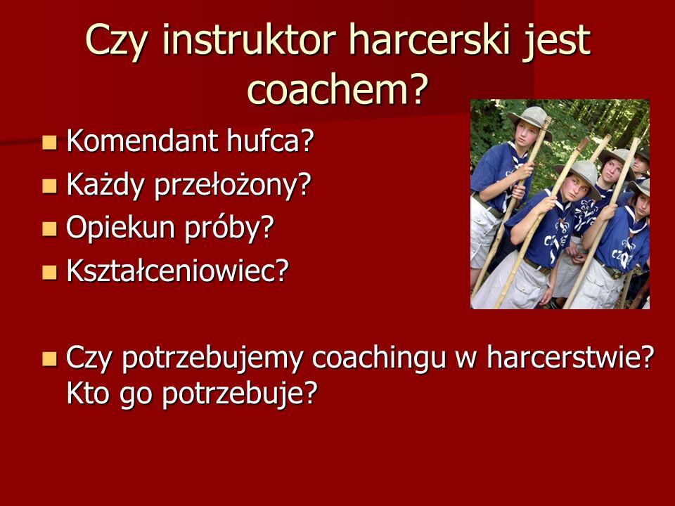 Czy instruktor harcerski jest coachem.Komendant hufca.
