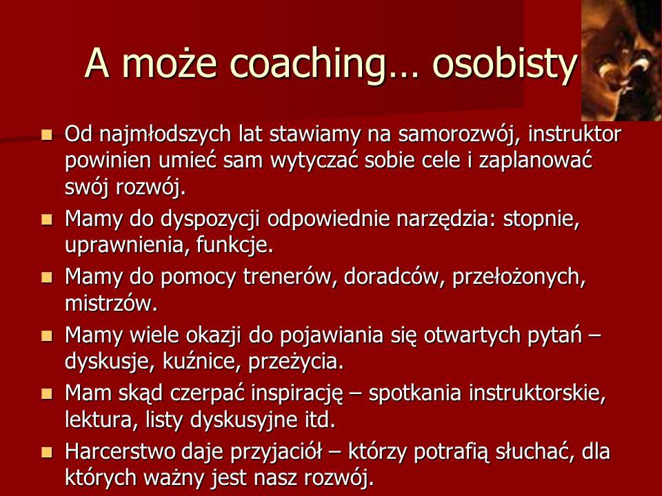 A może coaching… osobisty Od najmłodszych lat stawiamy na samorozwój, instruktor powinien umieć sam wytyczać sobie cele i zaplanować swój rozwój.