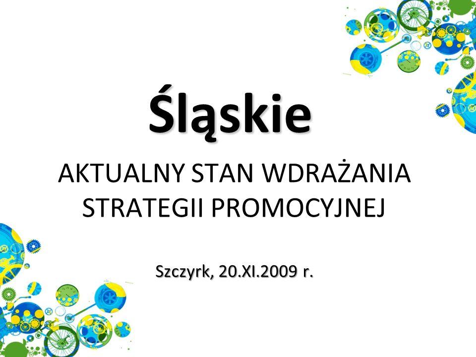 Śląskie AKTUALNY STAN WDRAŻANIA STRATEGII PROMOCYJNEJ Szczyrk, 20.XI.2009 r.