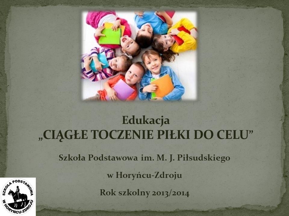 Szkoła Podstawowa im. M. J. Piłsudskiego w Horyńcu-Zdroju Rok szkolny 2013/2014