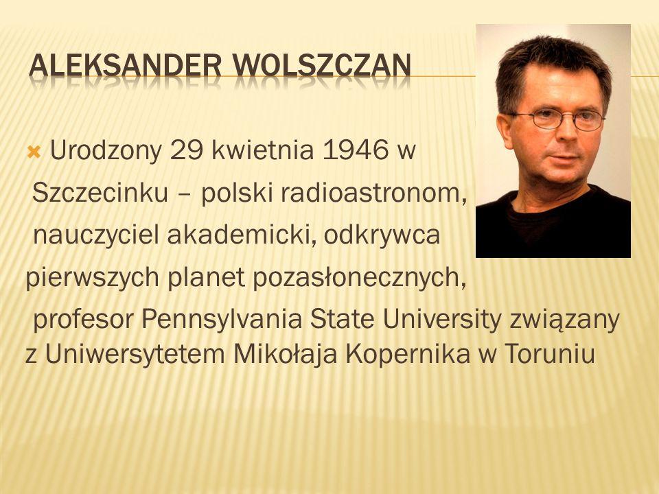 Urodzony 29 kwietnia 1946 w Szczecinku – polski radioastronom, nauczyciel akademicki, odkrywca pierwszych planet pozasłonecznych, profesor Pennsylvani
