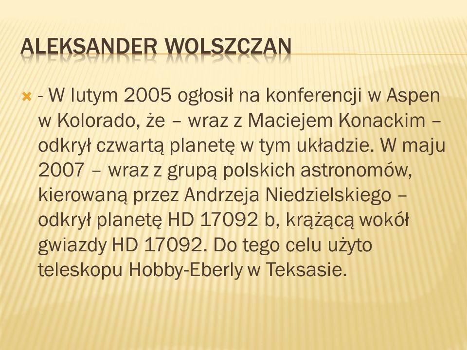- W lutym 2005 ogłosił na konferencji w Aspen w Kolorado, że – wraz z Maciejem Konackim – odkrył czwartą planetę w tym układzie. W maju 2007 – wraz z