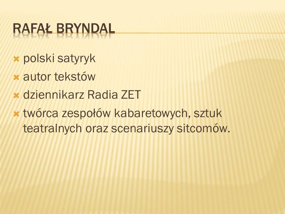 polski satyryk autor tekstów dziennikarz Radia ZET twórca zespołów kabaretowych, sztuk teatralnych oraz scenariuszy sitcomów.
