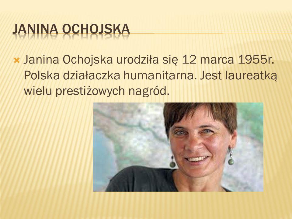 Janina Ochojska urodziła się 12 marca 1955r. Polska działaczka humanitarna. Jest laureatką wielu prestiżowych nagród.