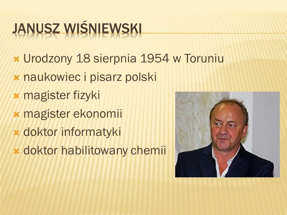 Urodzony 18 sierpnia 1954 w Toruniu naukowiec i pisarz polski magister fizyki magister ekonomii doktor informatyki doktor habilitowany chemii