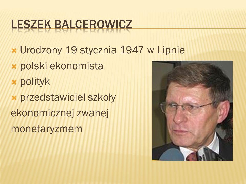 Urodzony 19 stycznia 1947 w Lipnie polski ekonomista polityk przedstawiciel szkoły ekonomicznej zwanej monetaryzmem