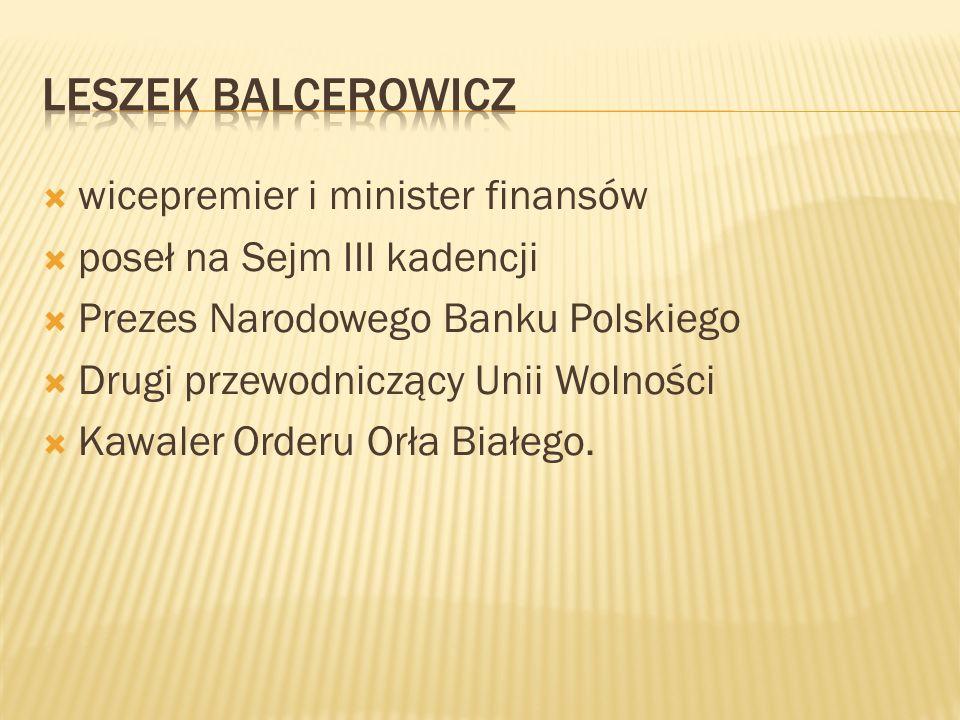wicepremier i minister finansów poseł na Sejm III kadencji Prezes Narodowego Banku Polskiego Drugi przewodniczący Unii Wolności Kawaler Orderu Orła Bi