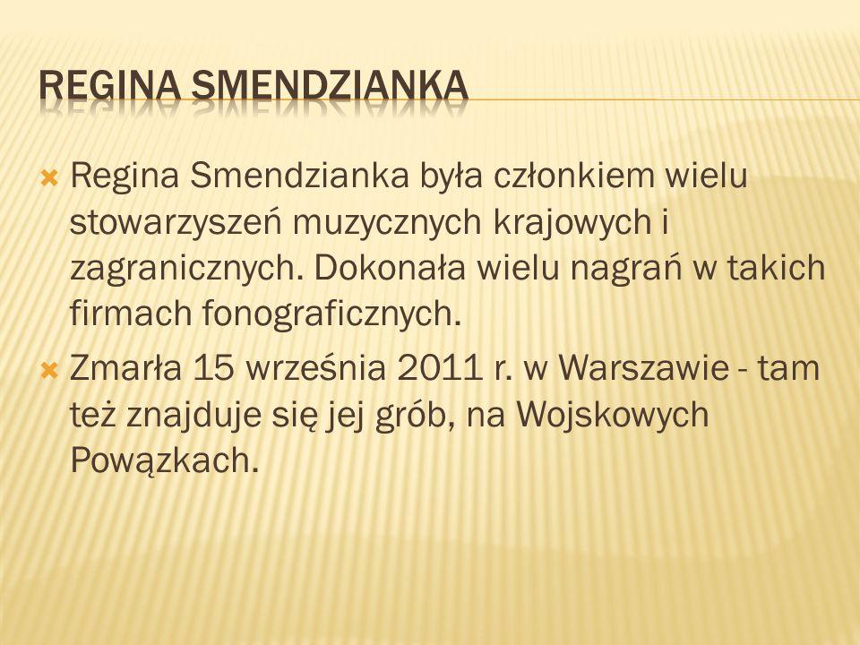 Regina Smendzianka była członkiem wielu stowarzyszeń muzycznych krajowych i zagranicznych. Dokonała wielu nagrań w takich firmach fonograficznych. Zma