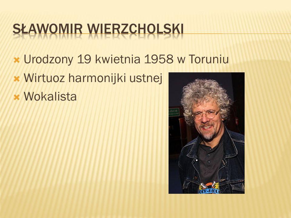 Urodzony 19 kwietnia 1958 w Toruniu Wirtuoz harmonijki ustnej Wokalista