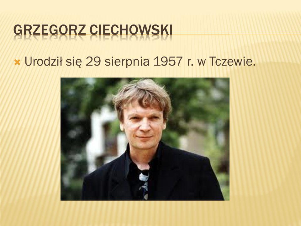 GRZEGORZ CIECHOWSKI Grał na flecie i pianinie Występował w chórze i w zespołach Nocny Pociąg Pisał wiersze Studiował polonistykę na Uniwersytecie M.