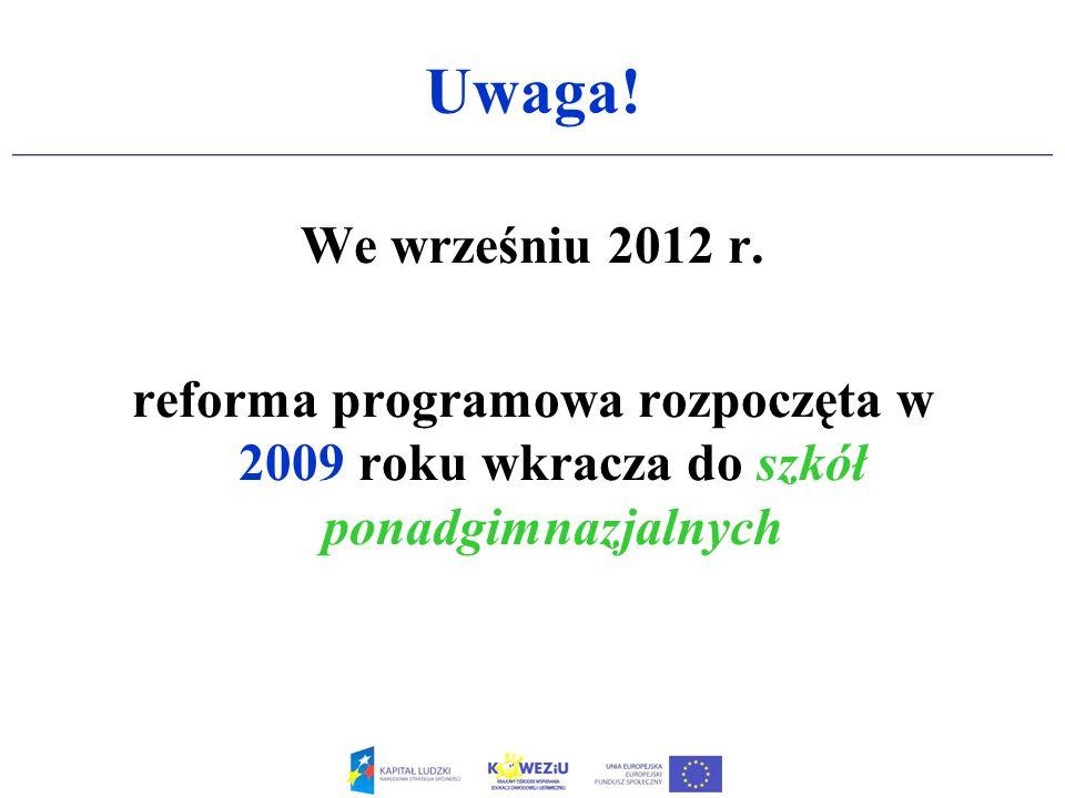 Uwaga! We wrześniu 2012 r. reforma programowa rozpoczęta w 2009 roku wkracza do szkół ponadgimnazjalnych