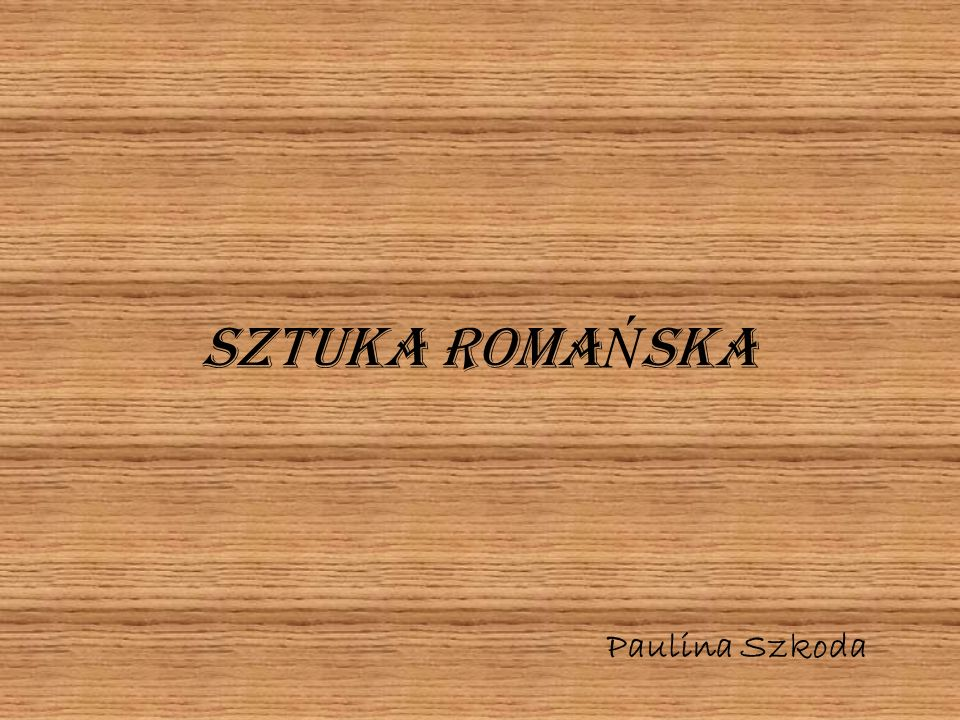 SZTUKA ROMA Ń SKA Paulina Szkoda