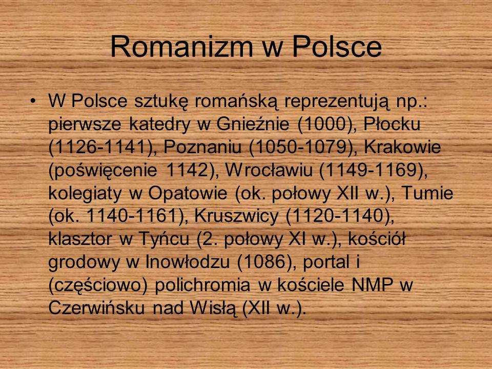 Romanizm w Polsce W Polsce sztukę romańską reprezentują np.: pierwsze katedry w Gnieźnie (1000), Płocku (1126-1141), Poznaniu (1050-1079), Krakowie (p