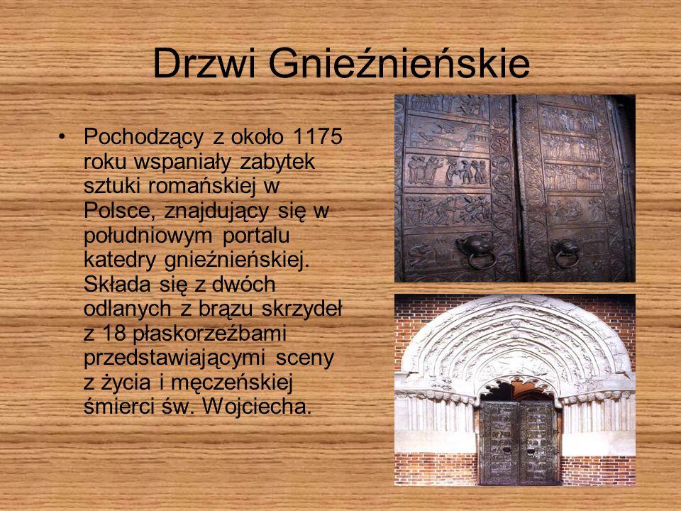 Drzwi Gnieźnieńskie Pochodzący z około 1175 roku wspaniały zabytek sztuki romańskiej w Polsce, znajdujący się w południowym portalu katedry gnieźnieńs