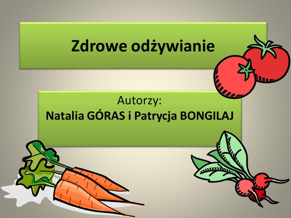 Zdrowe odżywianie Autorzy: Natalia GÓRAS i Patrycja BONGILAJ