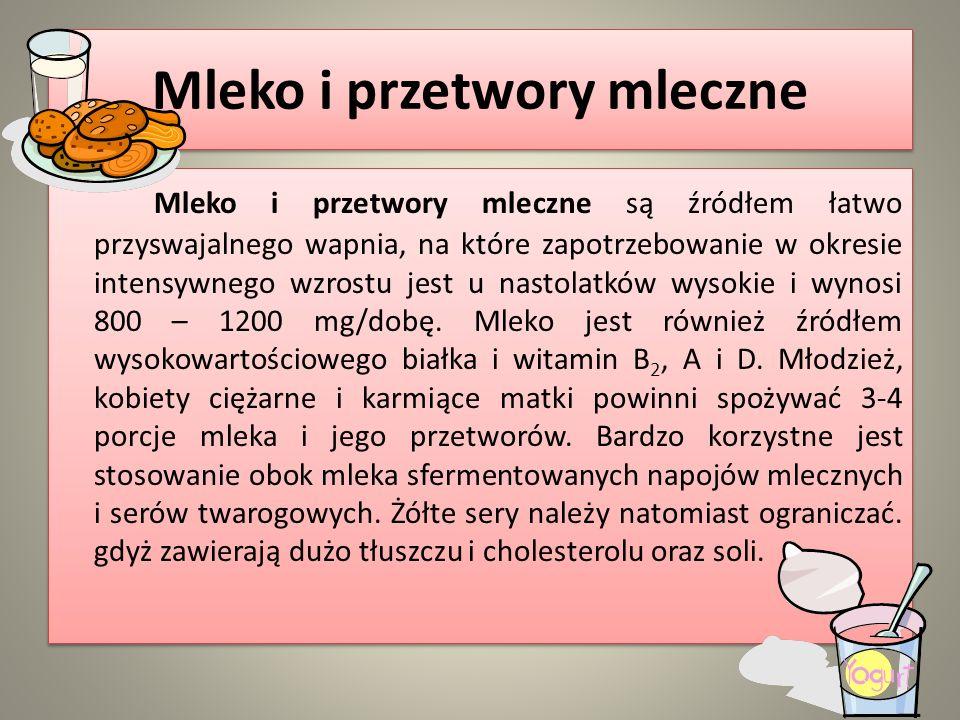 Mleko i przetwory mleczne Mleko i przetwory mleczne są źródłem łatwo przyswajalnego wapnia, na które zapotrzebowanie w okresie intensywnego wzrostu je