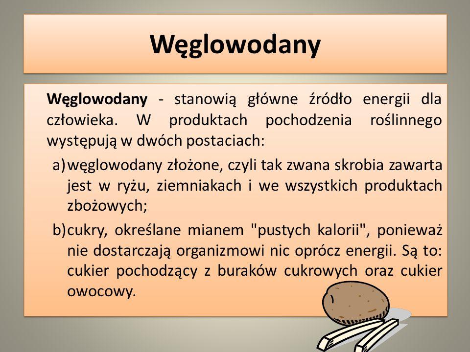 Węglowodany Węglowodany - stanowią główne źródło energii dla człowieka. W produktach pochodzenia roślinnego występują w dwóch postaciach: a)węglowodan