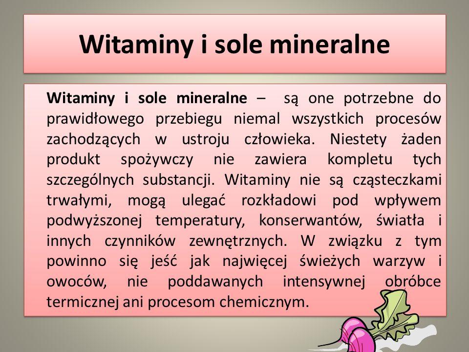 Witaminy i sole mineralne Witaminy i sole mineralne – są one potrzebne do prawidłowego przebiegu niemal wszystkich procesów zachodzących w ustroju czł