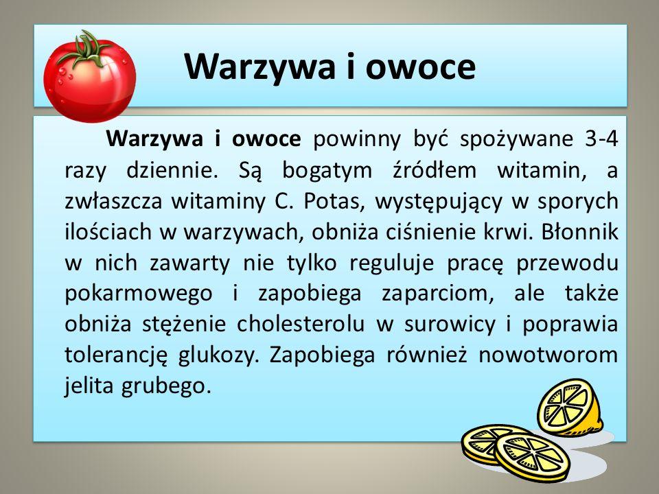Warzywa i owoce Warzywa i owoce powinny być spożywane 3-4 razy dziennie. Są bogatym źródłem witamin, a zwłaszcza witaminy C. Potas, występujący w spor