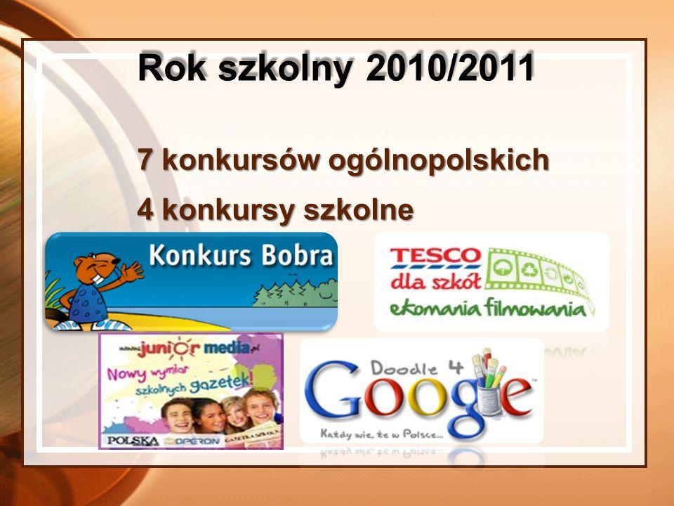 7 konkursów ogólnopolskich 4 konkursy szkolne Rok szkolny 2010/2011