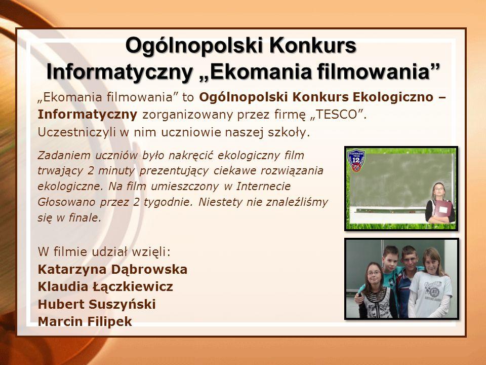 Ekomania filmowania to Ogólnopolski Konkurs Ekologiczno – Informatyczny zorganizowany przez firmę TESCO. Uczestniczyli w nim uczniowie naszej szkoły.