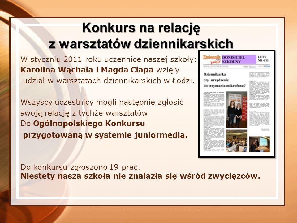 W styczniu 2011 roku uczennice naszej szkoły: Karolina Wąchała i Magda Cłapa wzięły udział w warsztatach dziennikarskich w Łodzi. Wszyscy uczestnicy m