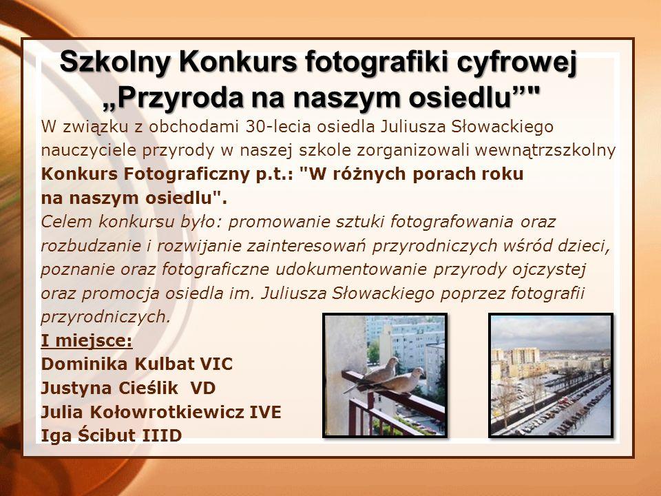 W związku z obchodami 30-lecia osiedla Juliusza Słowackiego nauczyciele przyrody w naszej szkole zorganizowali wewnątrzszkolny Konkurs Fotograficzny p