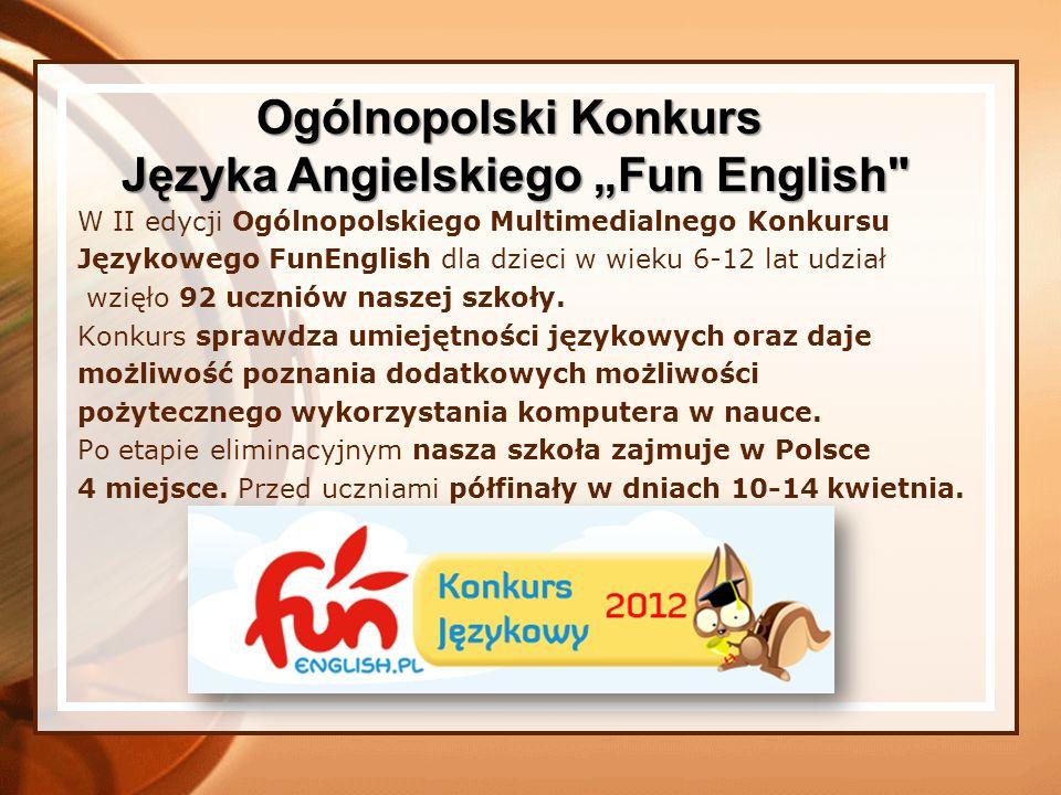 W II edycji Ogólnopolskiego Multimedialnego Konkursu Językowego FunEnglish dla dzieci w wieku 6-12 lat udział wzięło 92 uczniów naszej szkoły. Konkurs