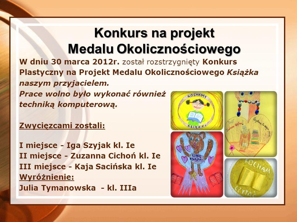 W dniu 30 marca 2012r. został rozstrzygnięty Konkurs Plastyczny na Projekt Medalu Okolicznościowego Książka naszym przyjacielem. Prace wolno było wyko