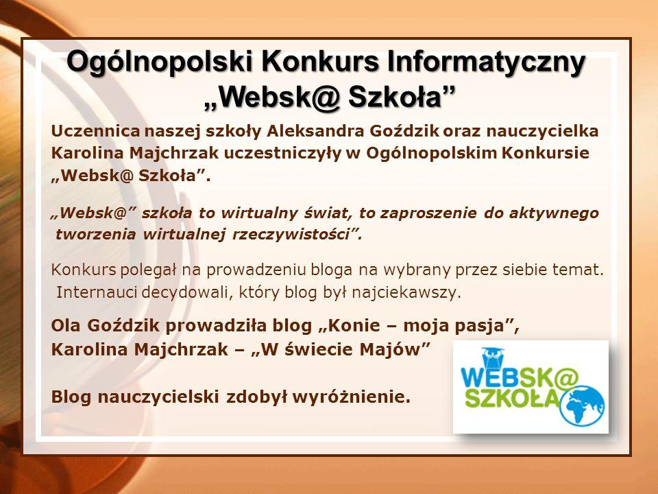 Uczennica naszej szkoły Aleksandra Goździk oraz nauczycielka Karolina Majchrzak uczestniczyły w Ogólnopolskim Konkursie Websk@ Szkoła. Websk@ szkoła t