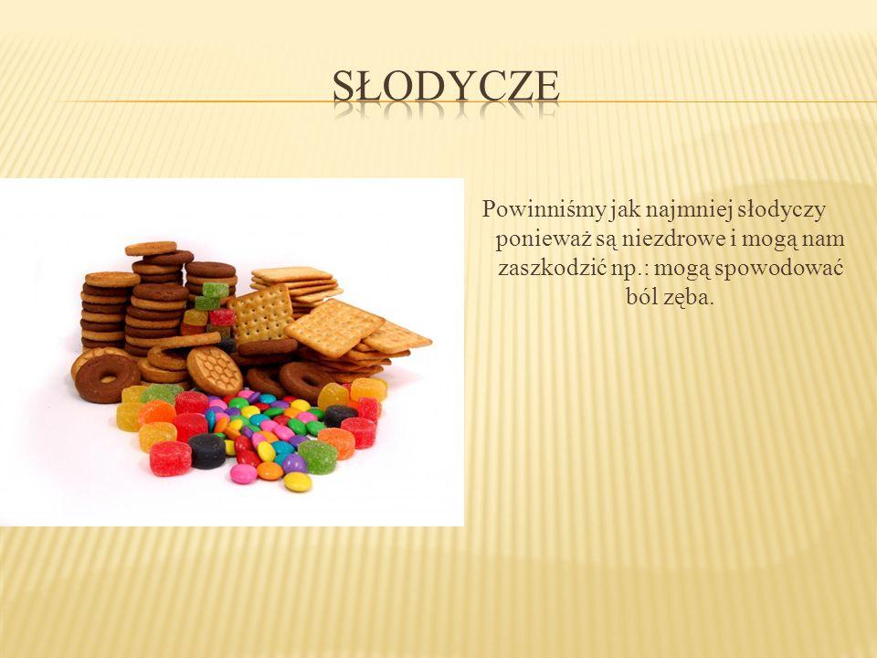 Powinniśmy jak najmniej słodyczy ponieważ są niezdrowe i mogą nam zaszkodzić np.: mogą spowodować ból zęba.