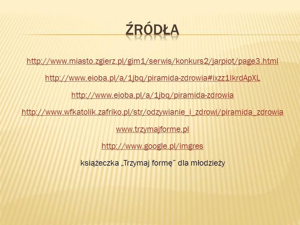 http://www.miasto.zgierz.pl/gim1/serwis/konkurs2/jarpiot/page3.html http://www.eioba.pl/a/1jbq/piramida-zdrowia#ixzz1IkrdApXL http://www.eioba.pl/a/1j