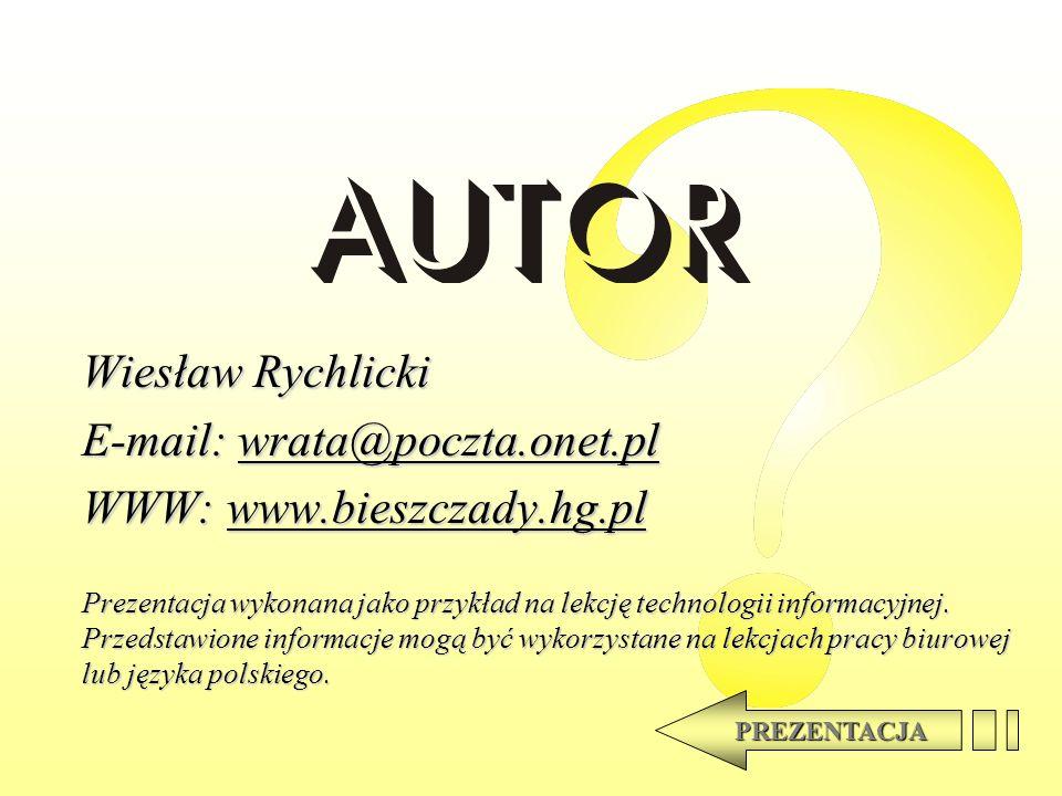 Wiesław Rychlicki E-mail: wrata@poczta.onet.pl wrata@poczta.onet.pl WWW: www.bieszczady.hg.pl www.bieszczady.hg.pl Prezentacja wykonana jako przykład