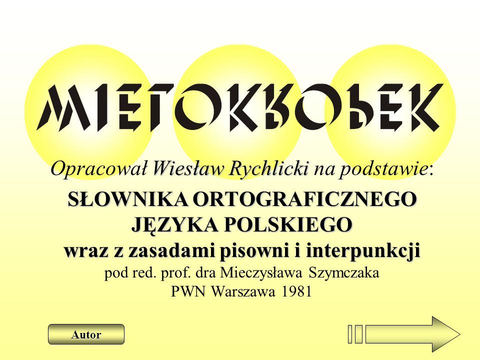 Wiesław Rychlicki Opracował Wiesław Rychlicki na podstawie: SŁOWNIKA ORTOGRAFICZNEGO JĘZYKA POLSKIEGO wraz z zasadami pisowni i interpunkcji SŁOWNIKA