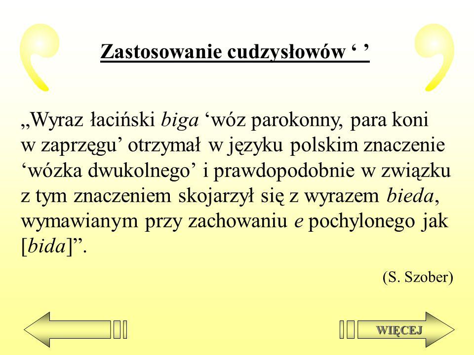 Zastosowanie cudzysłowów WIĘCEJ Wyraz łaciński biga wóz parokonny, para koni w zaprzęgu otrzymał w języku polskim znaczenie wózka dwukolnego i prawdop