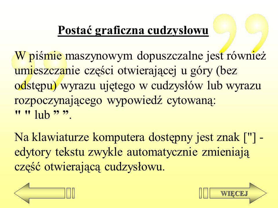 Postać graficzna cudzysłowu W piśmie maszynowym dopuszczalne jest również umieszczanie części otwierającej u góry (bez odstępu) wyrazu ujętego w cudzy