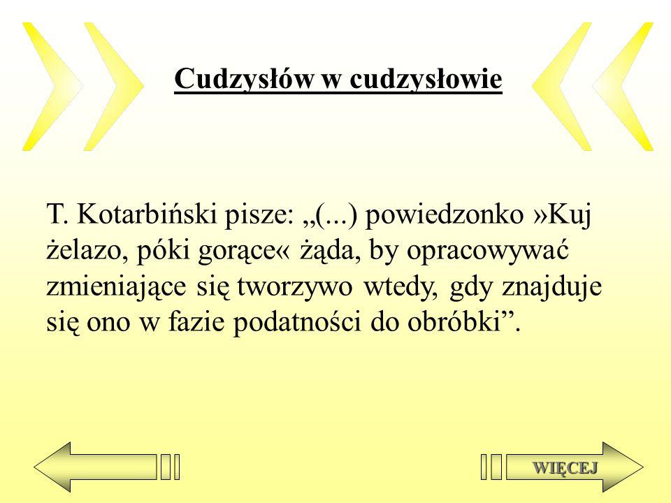 Cudzysłów w cudzysłowie T. Kotarbiński pisze: (...) powiedzonko »Kuj żelazo, póki gorące« żąda, by opracowywać zmieniające się tworzywo wtedy, gdy zna
