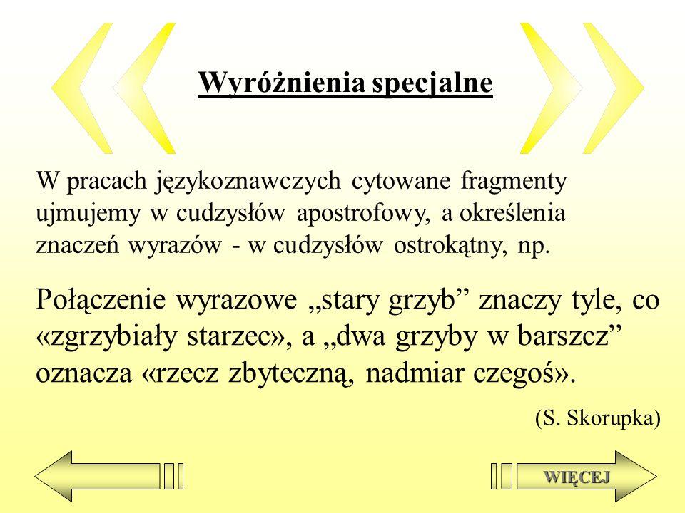 Wyróżnienia specjalne W pracach językoznawczych cytowane fragmenty ujmujemy w cudzysłów apostrofowy, a określenia znaczeń wyrazów - w cudzysłów ostrok