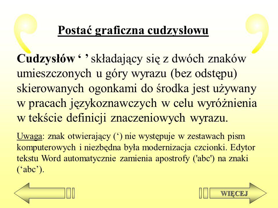 Postać graficzna cudzysłowu Cudzysłów składający się z dwóch znaków umieszczonych u góry wyrazu (bez odstępu) skierowanych ogonkami do środka jest uży