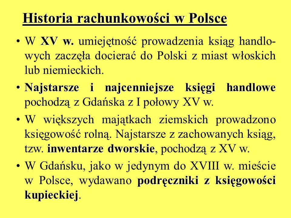 Historia rachunkowości w Polsce XV w.W XV w. umiejętność prowadzenia ksiąg handlo- wych zaczęła docierać do Polski z miast włoskich lub niemieckich. N