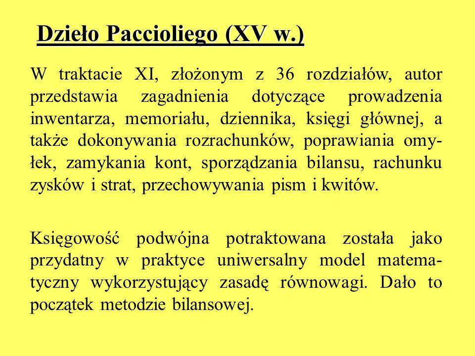 Dzieło Paccioliego (XV w.) W traktacie XI, złożonym z 36 rozdziałów, autor przedstawia zagadnienia dotyczące prowadzenia inwentarza, memoriału, dzienn