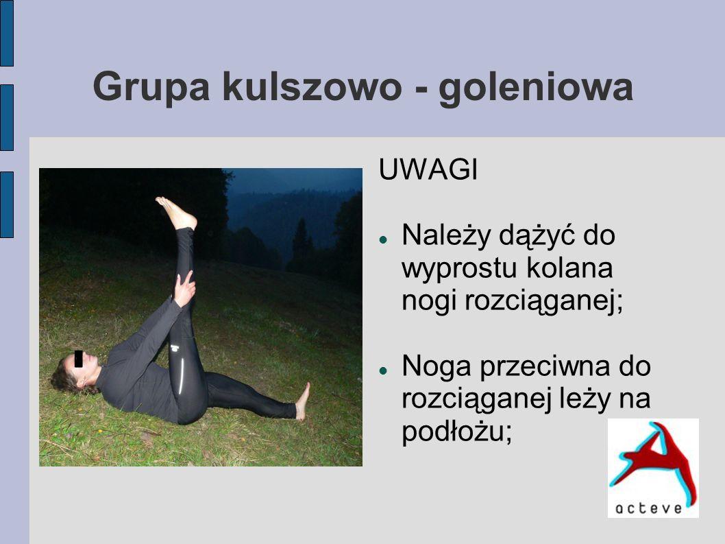 Grupa kulszowo - goleniowa UWAGI Należy dążyć do wyprostu kolana nogi rozciąganej; Noga przeciwna do rozciąganej leży na podłożu;