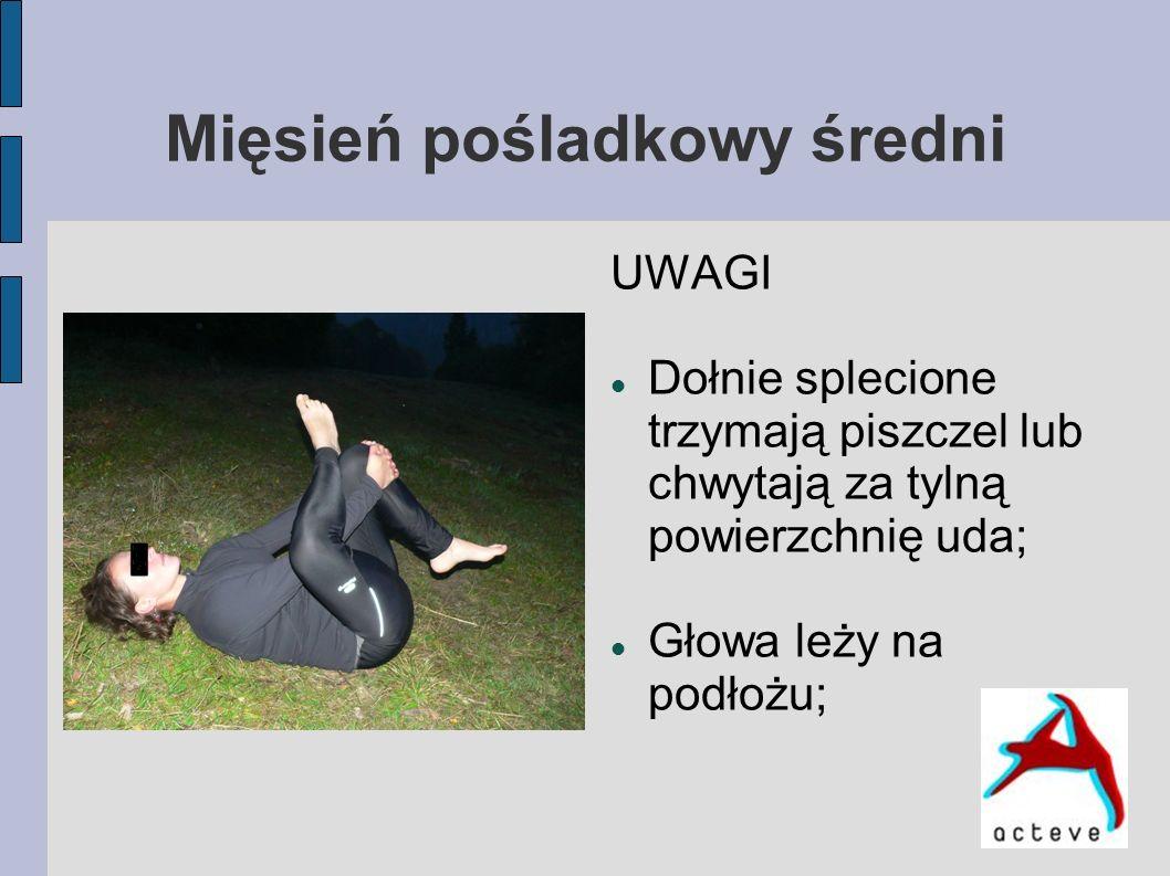 Mięsień naprężącz powięzi szerokiej, dwugłowy uda i piersiowy UWAGI Kolano nogi rozciąganej dąży do wyprostu; Głowa skierowana w stronę przeciwną do nogi rozciąganej;
