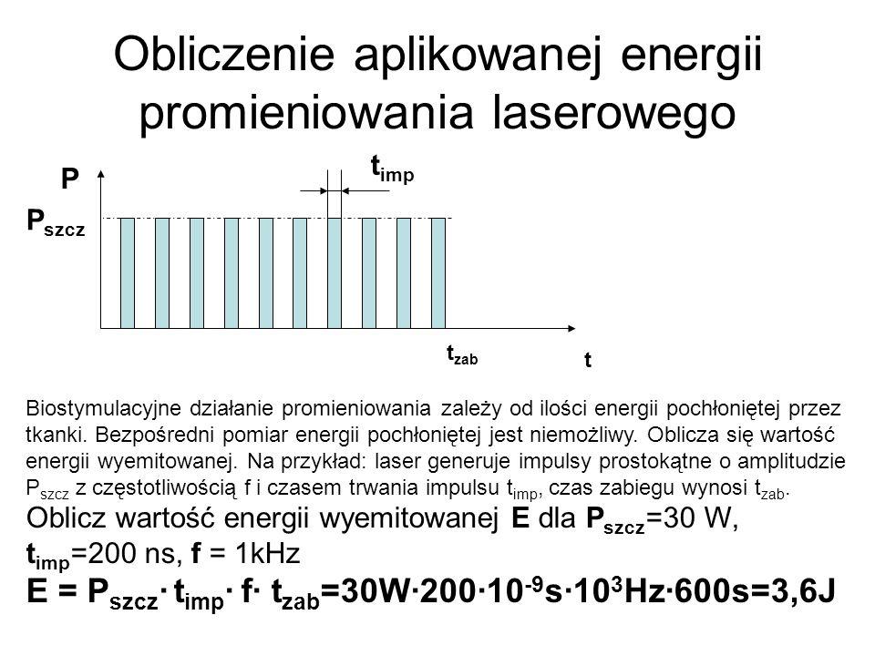 Obliczenie aplikowanej energii promieniowania laserowego P t P szcz Biostymulacyjne działanie promieniowania zależy od ilości energii pochłoniętej prz