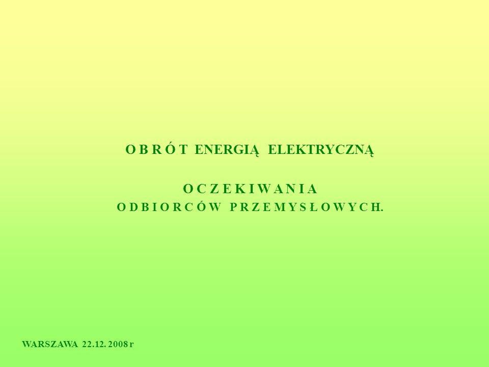 O B R Ó T ENERGIĄ ELEKTRYCZNĄ O C Z E K I W A N I A O D B I O R C Ó W P R Z E M Y S Ł O W Y C H. WARSZAWA 22.12. 2008 r