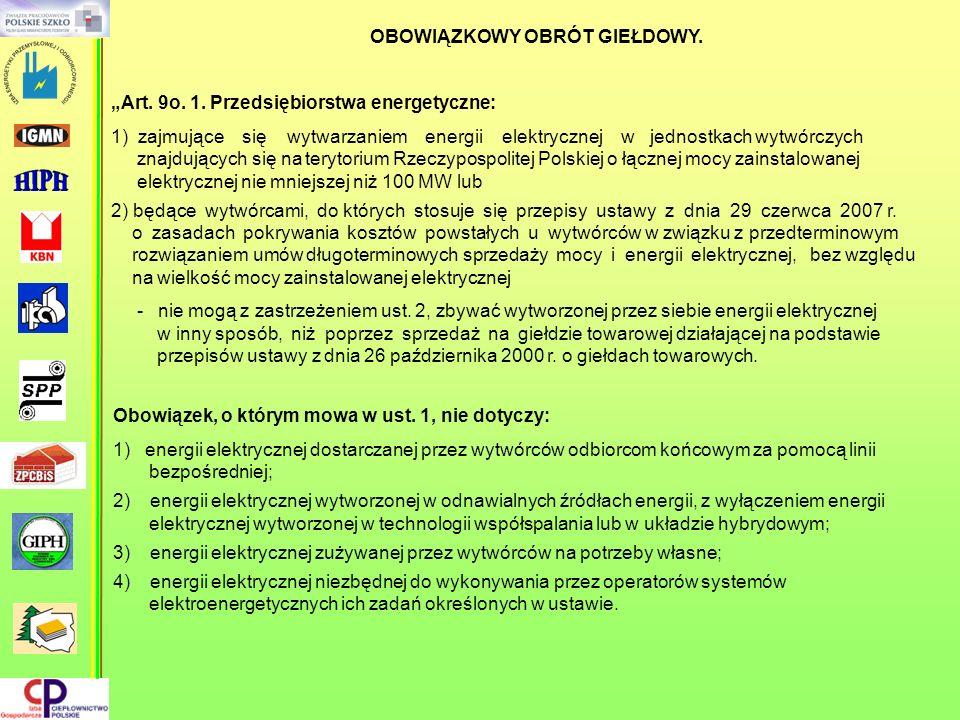 OBOWIĄZKOWY OBRÓT GIEŁDOWY. Art. 9o. 1. Przedsiębiorstwa energetyczne: 1) zajmujące się wytwarzaniem energii elektrycznej w jednostkach wytwórczych zn