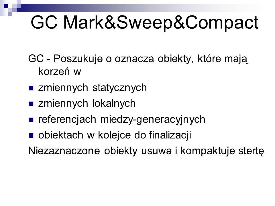 GC Mark&Sweep&Compact GC - Poszukuje o oznacza obiekty, które mają korzeń w zmiennych statycznych zmiennych lokalnych referencjach miedzy-generacyjnyc