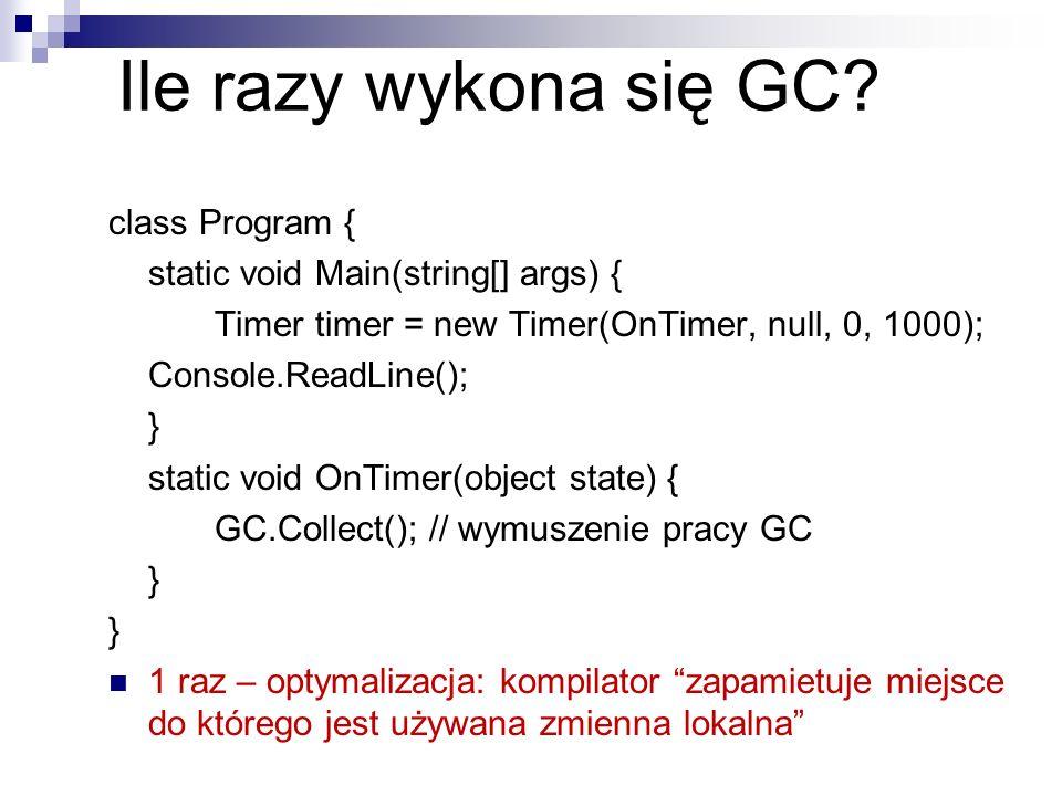 Ile razy wykona się GC? class Program { static void Main(string[] args) { Timer timer = new Timer(OnTimer, null, 0, 1000); Console.ReadLine(); } stati