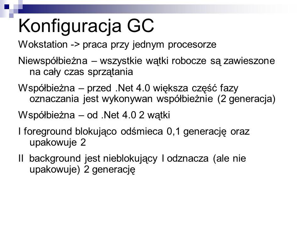 Konfiguracja GC Wokstation -> praca przy jednym procesorze Niewspółbieżna – wszystkie wątki robocze są zawieszone na cały czas sprzątania Współbieżna
